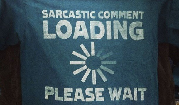 Надпись: sarcastic comment LOADING PLEASE WAIT
